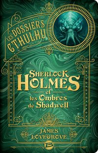 Les dossiers cthulhu, t1 : sherlock holmes et les ombres de shadwell