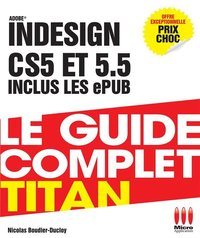 Adobe InDesign CS5 et 5.5 - Le guide complet Titan