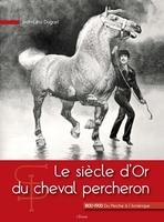 Le siecle d'or du cheval percheron