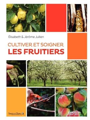 E.Jullien- Cultiver et soigner les fruitiers