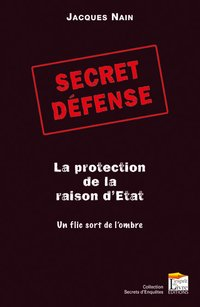 Secret défense : la protection de la raison d'Etat ?