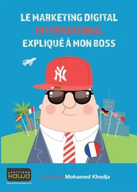Le marketing digital international expliqué à mon boss