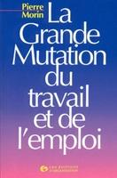 Pierre Morin - La grande mutation du travail et de l'emploi (poche)