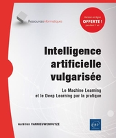 Intelligence artificielle vulgarisee - le machine learning et le deep learning par la pratique