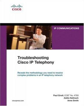 Troubleshooting CISCO IP Telephony - P  Giralt, A  Hallmark, A  Smith -  Librairie Eyrolles