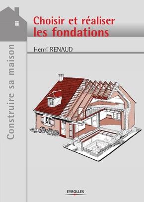 Henri Renaud- Choisir et réaliser les fondations
