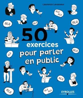 Laurence Levasseur- 50 exercices pour parler en public