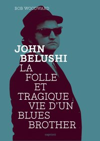 John belushi - folle et tragique vie d'un blues brother