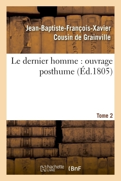 Le dernier homme : ouvrage posthume. Tome 2