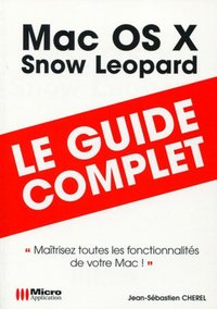 Mac OS X Snow Leopard - Le guide complet