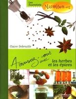 Claire Debruille - Amusez-vous avec les herbes et les épices