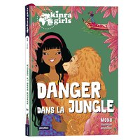 Kinra girls - destination mystère - danger dans la jungle - Tome 3