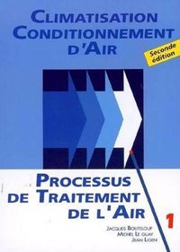 Climatisation, conditionnement d'air - Tome 1 - Processus de traitement de l'air