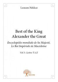 Best of the king, alexander the great - encyclopédie mondiale de sa majesté, le roi impérial de macédoine