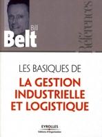 Bill BELT - Les basiques de la gestion industrielle et logistique