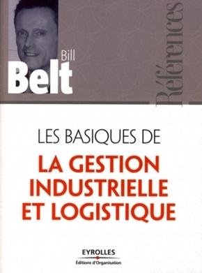 Bill BELT- Les basiques de la gestion industrielle et logistique