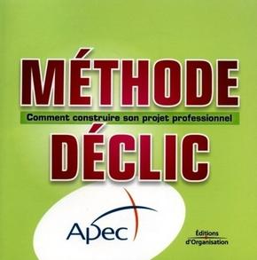 APEC- Méthode déclic - Comment construire son projet professionnel