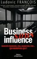 L.François, E.Denécé, C.Harbulot, F.-B.Huyghe, J.Lévy, D.Lucas, B.Marois, E.Pastore-Reiss, J.-P.Piotet, C.Revel - Business sous influence
