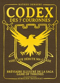 Codex des 7 couronnes, bréviaire illustré de la saga game of thrones