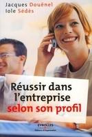 Jacques Douënel, Iole Sédès - Réussir dans l'entreprise selon son profil