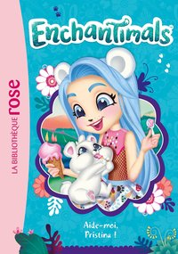 Enchantimals 15 - aide-moi, pristina !