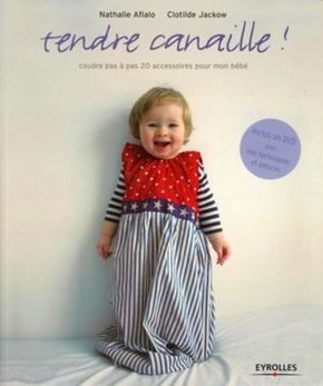 Nathalie Aflalo, Clotilde Jackow- Tendre canaille : coudre pas a pas 20 accessoires pour mon bebe. livre+dvd