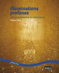 Illuminations profanes art contemporain et spiritualité