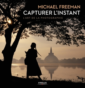 Michael Freeman- Capturer l'instant