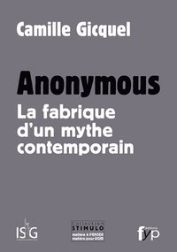 Anonymous. la fabrique d'un mythe contemporain