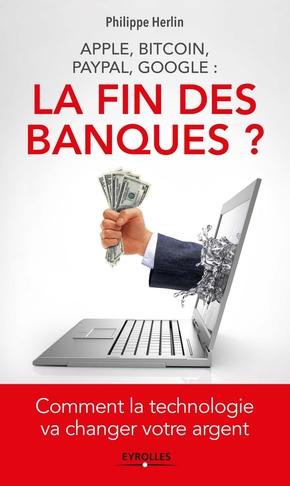 P.Herlin- Apple, Bitcoin, Paypal, Google : la fin des banques ?