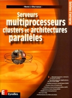 René J. Chevance - Serveurs multiprocesseurs, clusters et architectures parallèles