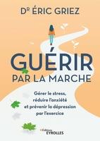 E.Griez - Guérir par la marche
