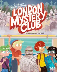 London mystery club - book 2 a mummy on the tube
