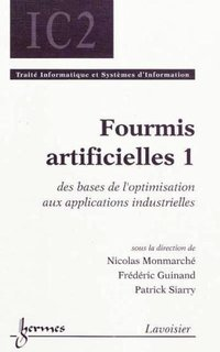 Fourmis artificielles 1 : des bases de l'optimisation aux applications industrielles (traite informa