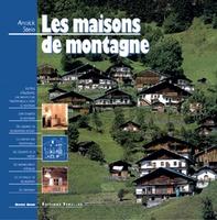 A.Stein - Les maisons de montagne les connaître, les restaurer, les construire