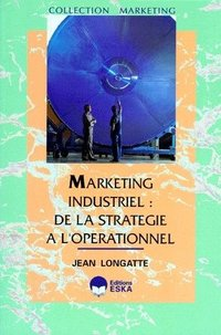 Marketing industriel : de la stratégie à l'opérationnel