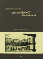 Le camp de drancy, seuil de l'enfer juif. dessins et estampes, 1942-1947