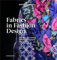 Fabrics in fashion design - the way successful fashion designers use fabrics /anglais