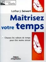 Lothar J. Seiwert - Maîtrisez votre temps