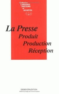 La presse: produit, production, reception