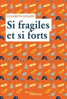 E.Segard - Si fragiles et si forts
