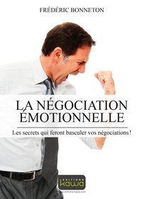 La negociation emotionnelle - les secrets qui feront basculer vos negociations