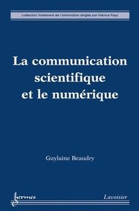 La communication scientifique à l'ere du numerique collection traitement de l'information