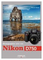 Druel, Pascal - Photographier avec son Nikon D750