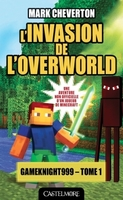 Minecraft - les aventures de gameknight999, t1 : l'invasion de l'overworld