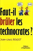 Jean-Louis Benoist - Faut-il bruler les technocrates?