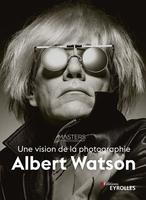 A.Watson - Albert Watson, une vision de la photographie