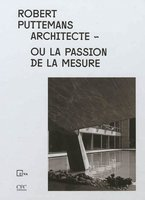 Robert Puttemans architecte, ou La passion de la mesure