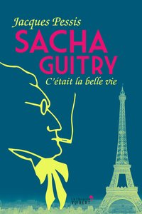 Sacha Guitry - C'était la belle vie