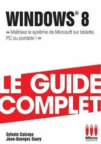 Windows 8 - Le guide complet